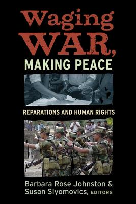 Waging War and Making Peace By Johnston, Barbara Rose (EDT)/ Slyomovics, Susan (EDT)